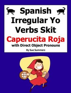 Spanish Irregular Yo Verbs Skit - Caperucita Roja by Sue Summers - Includes direct object pronouns, several irregular present tense verbs. Spanish role play.