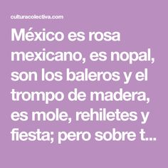 México es rosa mexicano, es nopal, son los baleros y el trompo de madera, es mole, rehiletes y fiesta; pero sobre todo, son sus lugares para visitar