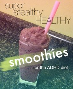 Super stealthy healthy ADHD recipes, Edition 1: SMOOTHIES