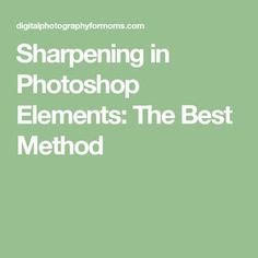Sharpening in Photoshop Elements: The Best Method