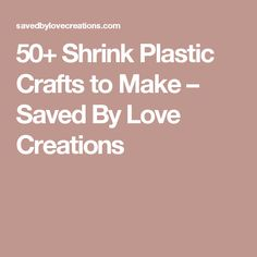 50+ Shrink Plastic Crafts to Make – Saved By Love Creations