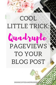 The cool little (FREE) trick to QUADRUPLE your blog post pageviews! A must-see.