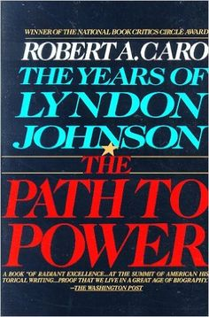 The Path to Power (The Years of Lyndon Johnson #1) by Robert A. Caro http://www.bookscrolling.com/the-best-books-to-learn-about-president-lyndon-b-johnson/