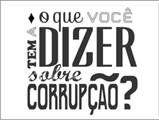 """.: Campanha: """"O que você tem a dizer sobre corrupção?"""" .: #Campanha #corrupção #Resenhando #SiteResenhando"""