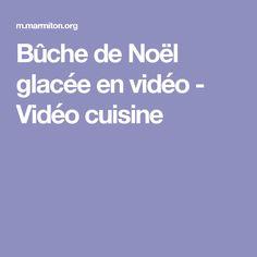 Bûche de Noël glacée en vidéo - Vidéo cuisine