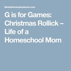 G is for Games: Christmas Rollick – Life of a Homeschool Mom