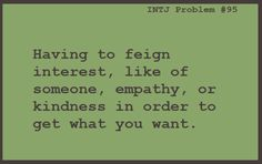 """I've had to do this in certain situations just to be """"polite""""... #INTJ"""