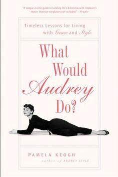 What Would Audrey Do? by Pamela Keogh. Love Audrey, and this book provides solid advice on how to gracefully be oneself