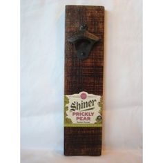 Wall Mounted Cast Iron Bottle Opener On Reclaimed Wood Featuring Shiner Prickly Pear Texas Craft Beer