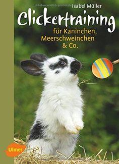 Clickertraining für Kaninchen, Meerschweinchen & Co. Heimtiere: Amazon.de: Isabel Müller: Bücher