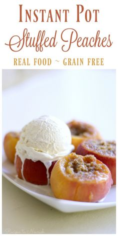 Stuffed Peaches are summer perfection. Juicy peaches stuffed with cinnamon cobbler goodness and topped with delectable ice cream. This easy treat tastes just like peach pie but only takes minutes to make in the Instant Pot.   Recipes to Nourish