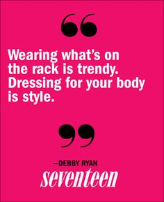 -Debby Ryan- This is so true! So many girls just wear what's in at the moment. I have permaneantly vowed to myself that I'm not going to buy something that's in, I will buy it only if I like it and it looks good on me.