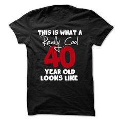 40th birthday gift this is what a really cool 40 year old looks like t shirt