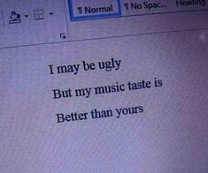 I may be ugly, but my music taste is better than yours Mood Quotes, Life Quotes, Epic Quotes, Les Sentiments, Pretty Words, Quote Aesthetic, Infp, Mood Pics, Just In Case