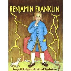 Benjamin Franklin by Ingri & Edgar Parin D'Aulaire - these books are incredible!  Stephen and Alden love them!