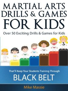 Martial Arts Drills and Games for Kids: Over 50 Exciting Drills and Games for Kids That'll Keep Your Students Training Through Black Belt (Martial Arts Business Success Steps Book Martial Arts Games, Best Martial Arts, Martial Arts Styles, Martial Arts Techniques, Martial Arts Workout, Martial Arts Training, Mixed Martial Arts, Martial Arts Belts, Krav Maga Kids
