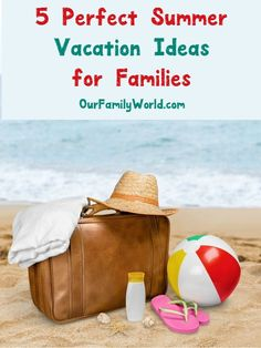 Planning a getaway with your family? Check out 5 perfect summer vacation ideas!