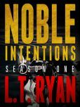 (Season One of the Bestselling Noble Intentions Mystery/Thriller Series by L.T. Ryan! Noble Intentions is rated at 4 stars with 53 Reviews on BN and has 4.2 stars with 359 Reviews on Amazon)