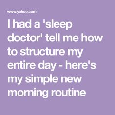 I had a 'sleep doctor' tell me how to structure my entire day - here's my simple new morning routine