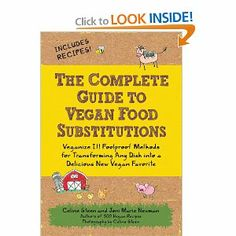 The Complete Guide to Vegan Food Substitutions: Veganize It! Foolproof Methods for Transforming Any Dish into a Delicious New Vegan Favorite: Celine Steen, Joni Marie Newman: 9781592334414: Amazon.com: Books