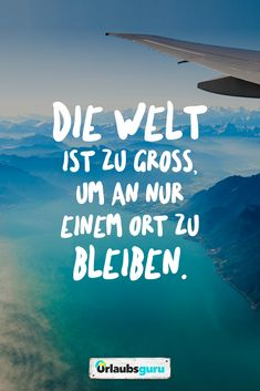 The world is too big to stay in one place. Sayings and Quotes to the N . - Reisen - Zitate, Sprüche & Gedanken - HoMe Vacation Quotes, Best Travel Quotes, Doria, Motivational Quotes, Inspirational Quotes, Beach Quotes, Travel Images, Holiday Destinations, Holiday Travel