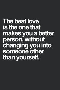 The right kind of love makes you both into better people.