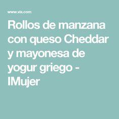 Rollos de manzana con queso Cheddar y mayonesa de yogur griego - IMujer