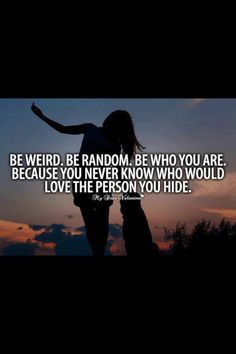 Be weird, be random.