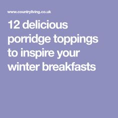 12 delicious porridge toppings to inspire your winter breakfasts