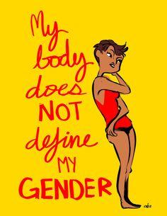 My body does not define my gender.