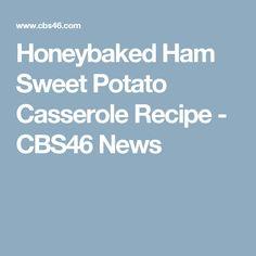 Honeybaked Ham Sweet Potato Casserole Recipe - CBS46 News