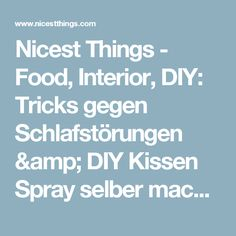 Nicest Things - Food, Interior, DIY: Tricks gegen Schlafstörungen & DIY Kissen Spray selber machen