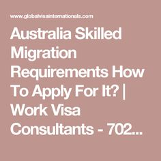 Australia Skilled Migration Requirements How To Apply For It? | Work Visa Consultants - 70222 13466