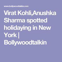 Virat Kohli,Anushka Sharma spotted holidaying in New York | Bollywoodtalkin