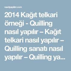 2014 Kağıt telkari örneği - Quilling nasıl yapılır – Kağıt telkari nasıl yapılır – Quilling sanatı nasıl yapılır – Quilling yapımı – Quilling – Kağıt telkari sanatı nasıl yapılır - Kağıt telkari yapımı - Kağıt telkari - 6715