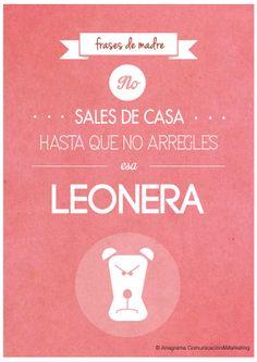 """""""No sales de casa hasta que no arregles esa leonera"""". #FrasesDeMadre"""