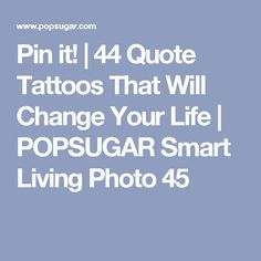 Pin it! | 44 Quote Tattoos That Will Change Your Life | POPSUGAR Smart Living Photo 45