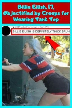 Billie Eilish 17 Objectified By Creeps For Wearing Tank Top Funny Moments Billie Eilish Fun Workouts