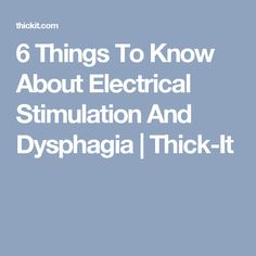 6 Things To Know About Electrical Stimulation And Dysphagia | Thick-It