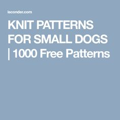 KNIT PATTERNS FOR SMALL DOGS | 1000 Free Patterns