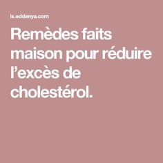 Remèdes faits maison pour réduire l'excès de cholestérol.