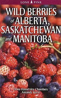 Wild Berries of Alberta, Saskatchewan and Manitoba