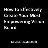 How to Effectively Create Your Most Empowering Vision Board | Kevin McNabb
