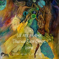 We are all just Dancing Each Other Home ༺♡༻ [Artistry of Debbie Arnold] WILD WOMAN SISTERHOOD™ #wildwomansisterhood #danceyourprayers