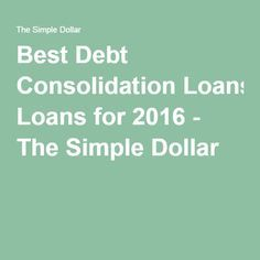 Best Debt Consolidation Loans for 2016 - The Simple Dollar