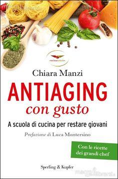Antiaging con Gusto - Libro - A scuola di cucina per restare giovani - Con le ricette dei grandi chef - Chiara Manzi - ★★★★★