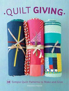 Quilt Giving: Simple Quilt Patterns to Make and Give