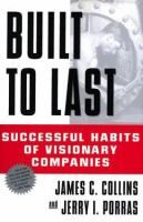Built to Last: Successful Habits of Visionary Companies, by James C. Collins and Jerry I. Porras