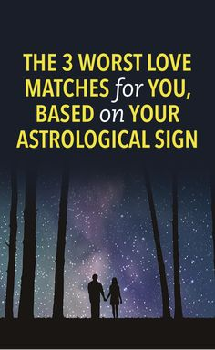 The 3 worst love matches for you, based on your astrological sign