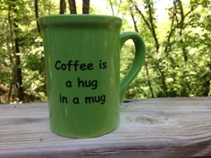COFFEE or TEA Cup Mug with humorous saying - Coffee Is A Hug In A Mug - sharpie style $14.97